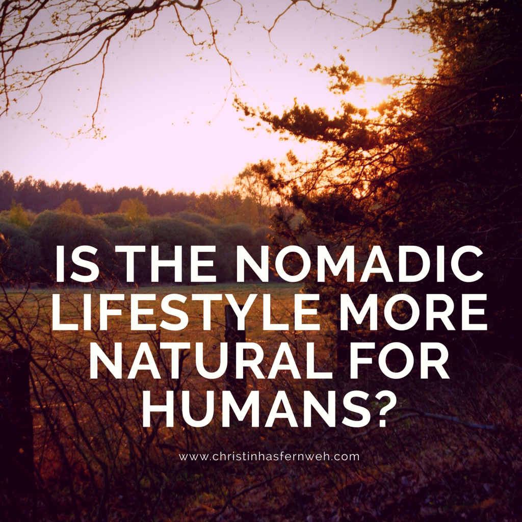 Is the nomadic lifestyle more natural for humans?